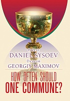 How often should one commune? Priest Daniel Sysoev. Deacon Georgiy Maximov (на английском языке)