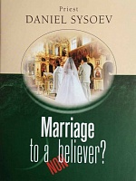 Marriage to a Nonbeliever? Priest Daniel Sysoev.| На английском языке. 28 стр. обл