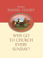 Why go to Church every Sunday? Priest Daniel Sysoev.| На английском языке. 34 стр. обл